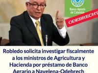 Robledo solicita investigar fiscalmente a los ministros de Agricultura y Hacienda por préstamo de Banco Agrario a Navelena-Odebrecht